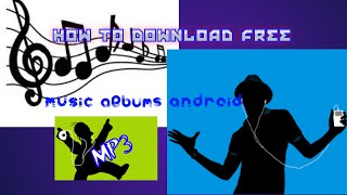 How to download free full music albums on Android!