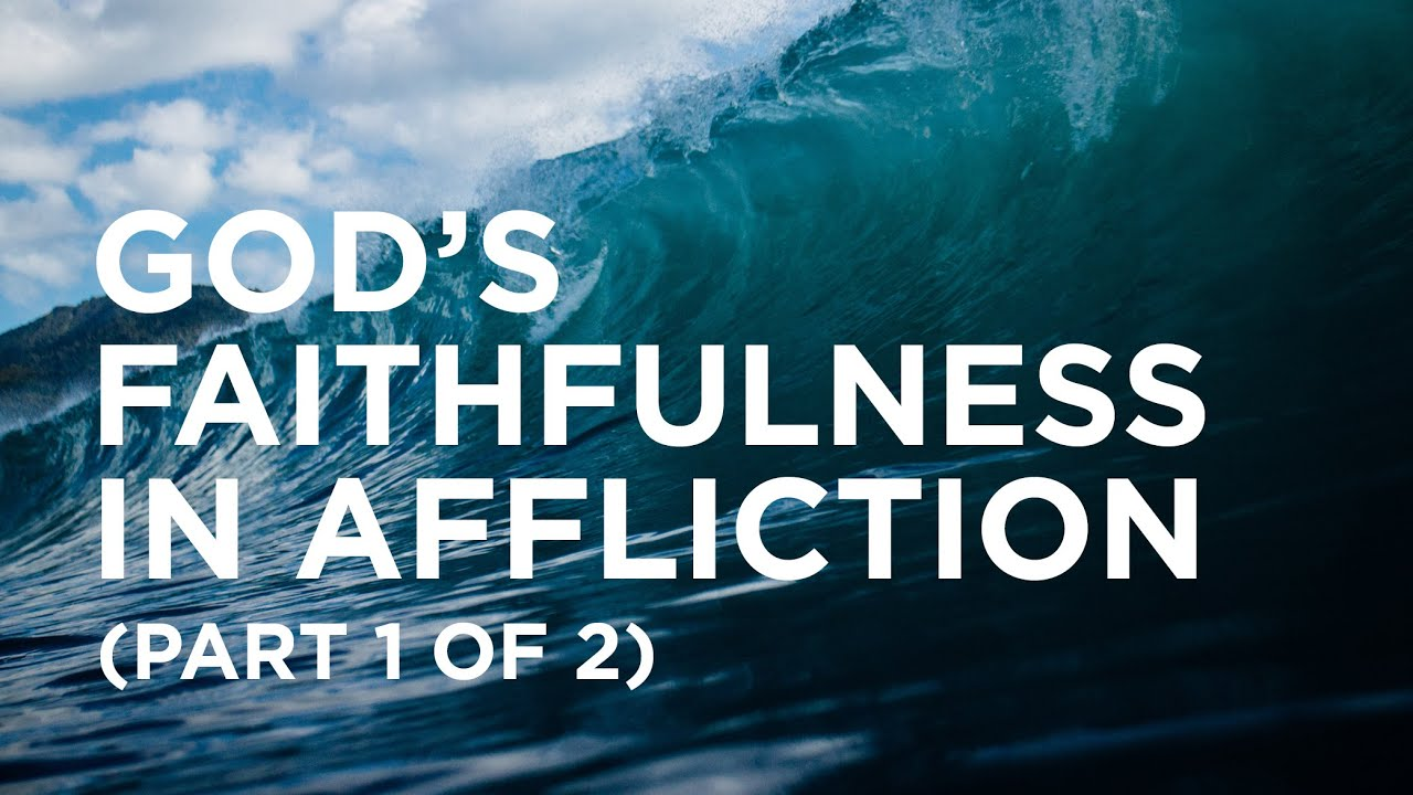God's Faithfulness in Affliction (Part 1 of 2) Alistair Begg