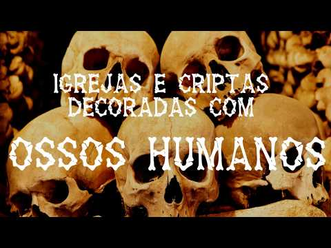 Lugares Estranhos - 5 Igrejas Decoradas Com Ossos Humanos