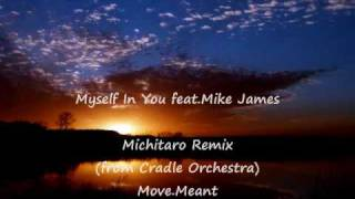 Myself In You feat.Mike James  Michitaro (from Cradle Orchestra) Remix - Move.Meant