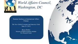 Bruce Stokes - The New Global Economy and America's Role