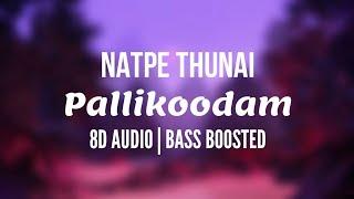 Natpe Thunai - Pallikoodam (8D Audio)