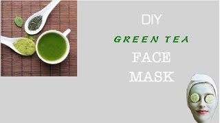 diy ; green tea face mask | best face mask ever