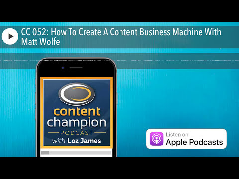 CC 052: How To Create A Content Business Machine With Matt Wolfe