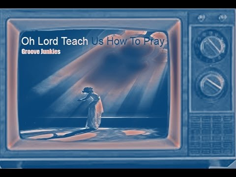 Oh Lord Teach Us How to Pray -  Groove Junkies