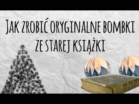 Jak zrobić oryginalne bombki zestarej książki? - Ozdoby nachoinkę