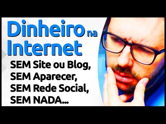 GANHAR DINHEIRO NA INTERNET Sem Aparecer, Sem Site Blog, Sem Redes Sociais, Sem Investir (Garantido)