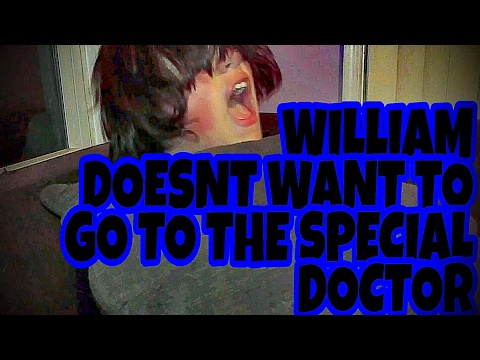 """WILLIAM REFUSES TO SEE THE """"SPECIAL"""" DOCTOR!!!"""