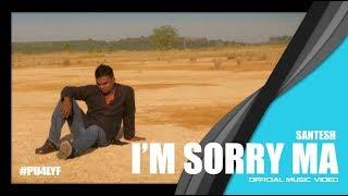 Video I'm Sorry Ma -  Santesh // Official Music Video 2014 download MP3, 3GP, MP4, WEBM, AVI, FLV Desember 2017