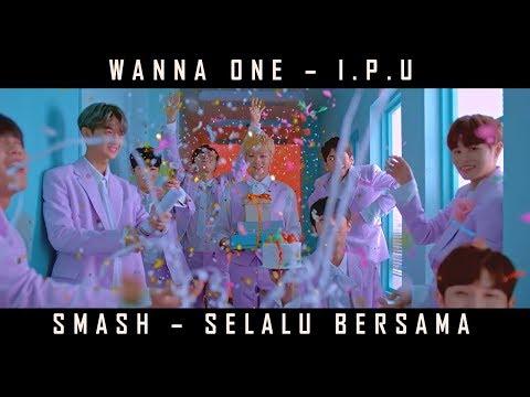 MV SMASH - SELALU BERSAMA X WANNA ONE - I.P.U Cover | Indonesia