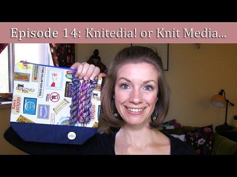 TheKnittingType - Episode 14, Knitedia! or Knit Media...