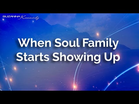 When Soul Family Starts Showing Up