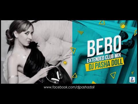 Bebo (Kambakkht Ishq) - DJ Pasha Doll - Extended Club Mix