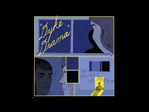 Dyke Drama - Up Against the Bricks (2016 // Full Album)