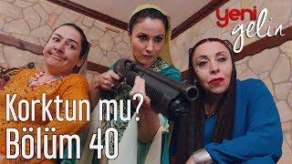 Yeni Gelin 40. Bölüm - Korktun mu?