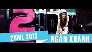 2Idol 2013 - Ngân Khánh [Full]
