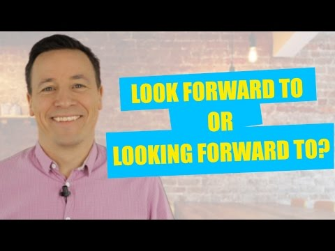 Look forward to or Looking forward to?