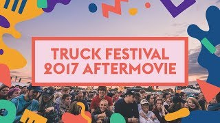 Truck Festival 2017 - Official Aftermovie