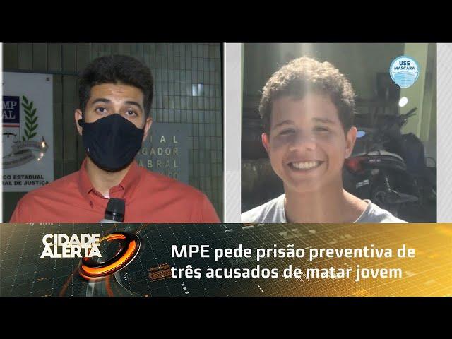 MPE pede prisão preventiva de três acusados de matar jovem
