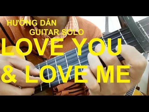Hướng dẫn: LOVE YOU AND LOVE ME Guitar solo   Thành Toe
