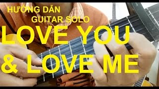 Hướng dẫn: LOVE YOU AND LOVE ME Guitar solo | Thành Toe