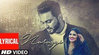 Narazgi (Full Lyrical Song) Aarsh Benipal | Rupin Kahlon | Latest Punjabi Songs 2019 | T-Series