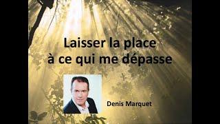 """Conférence """"Laisser la place à ce qui me dépasse"""", Denis Marquet"""