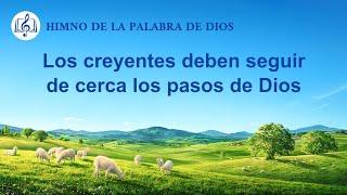Canción cristiana | Los creyentes deben seguir de cerca los pasos de Dios