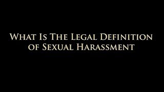 Legal Definition of Sexual Harassment in the Workplace