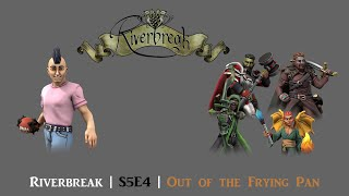 Riverbreak | S5E4 | Out of the Frying Pan