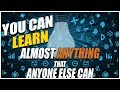 You Can Learn (Almost) Anything That Anyone Else Can