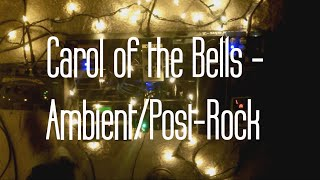 Carol of the Bells - Ambient/Post-Rock Guitar Live Looping