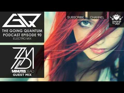 GQ Podcast - Electro Mix & 7 Minutes Dead Guest Mix [Ep.90]