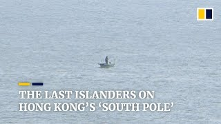 The man who never leaves Po Toi, the 'South Pole' of Hong Kong
