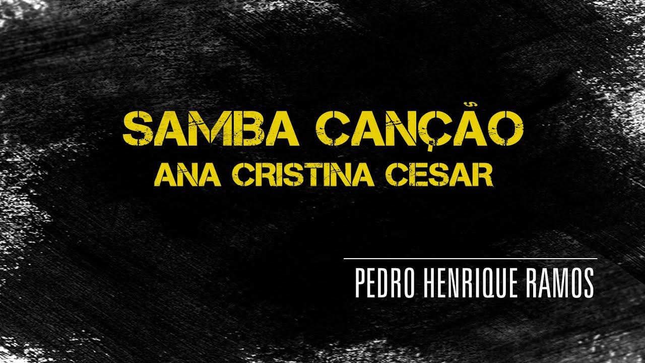 Pedro Henrique Ramos   Samba Canção   Ana Cristina Cesar