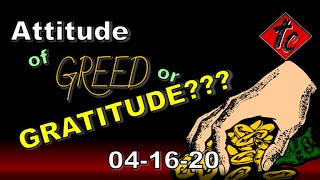 Attitude of GREED or GRATITUDE???