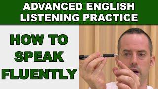 How to Speak English Fluently - Advanced English Listening Practice - 45 - EnglishAnyone.com