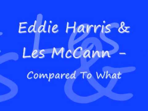 Eddie Harris & Les McCann - Compared To What
