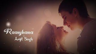 Raanjhana by Arijit Singh WhatsApp status | Love WhatsApp status | Someone Special | Abhay Editor