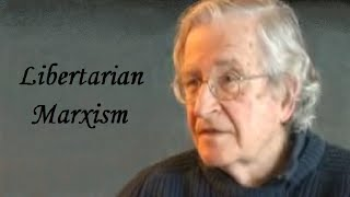 Noam Chomsky - Libertarian Marxism