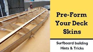 Build Tip - Pre-Forming Deck Skins to make glue ups easier   Wooden Surfboard Build Tips