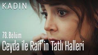 Ceyda ile Raif'in tatlı halleri - Kadın 78. Bölüm