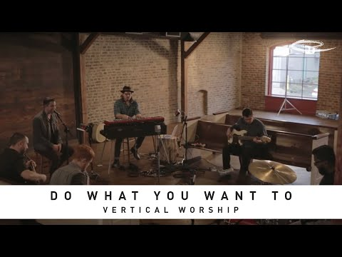 VERTICAL WORSHIP -  Do What You Want To: Song Sessions