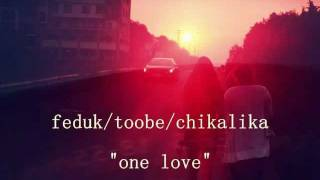 feduk/toobe/chikaLika - One Love