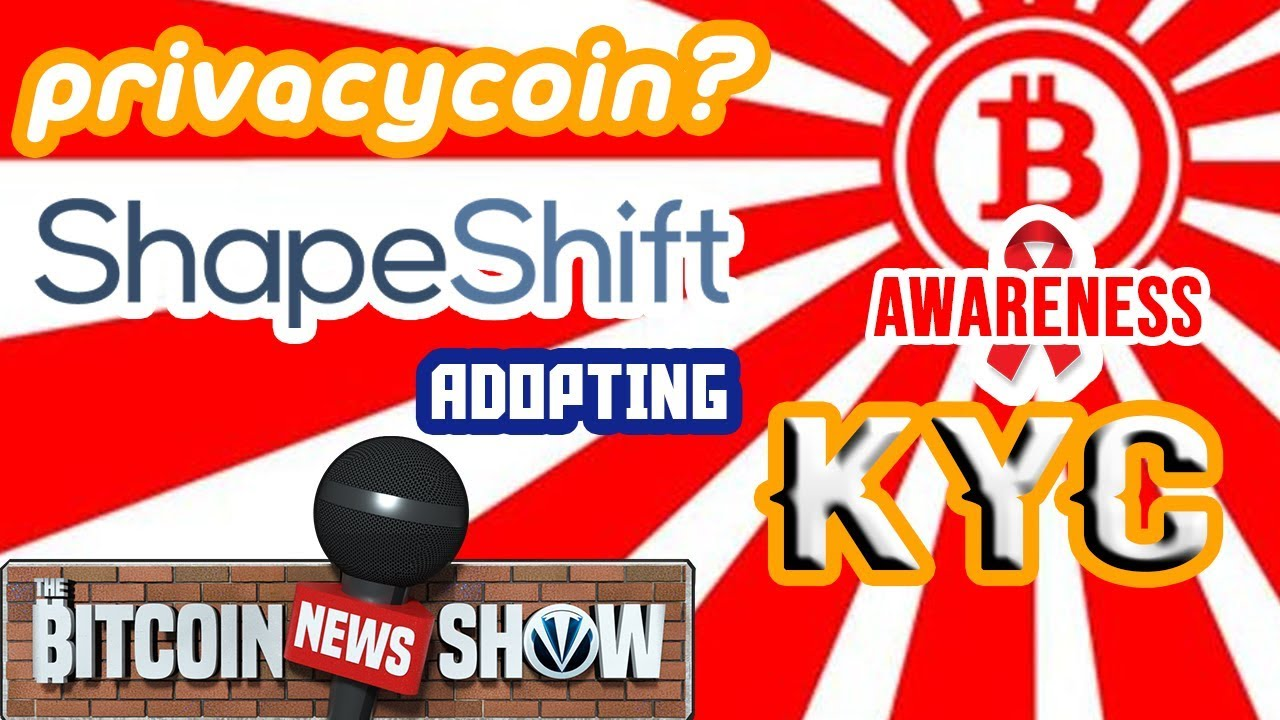 The Bitcoin News Show #88 - Bitcoin as PrivacyCoin, Shapeshift adopting KYC, Crypto Awareness Up