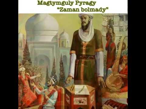 "Magtymguly Pyragy ""Zaman bolmady"""