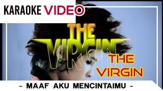 Video The VIRGIN - Maaf Aku Mencintaimu download MP3, 3GP, MP4, WEBM, AVI, FLV Oktober 2018