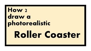 How to draw a photo-realistic ROLLER COASTER