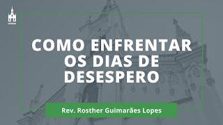 Como Enfrentar Os Dias De Desespero - Rev. Rosther Guimarães Lopes - Culto Noturno - 29/03/2020