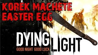 Dying Light: Kick The Tool Box Easter Egg With Korek Machete Blueprint